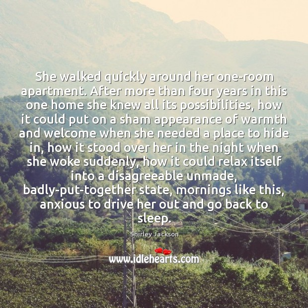 She walked quickly around her one-room apartment. After more than four years Shirley Jackson Picture Quote