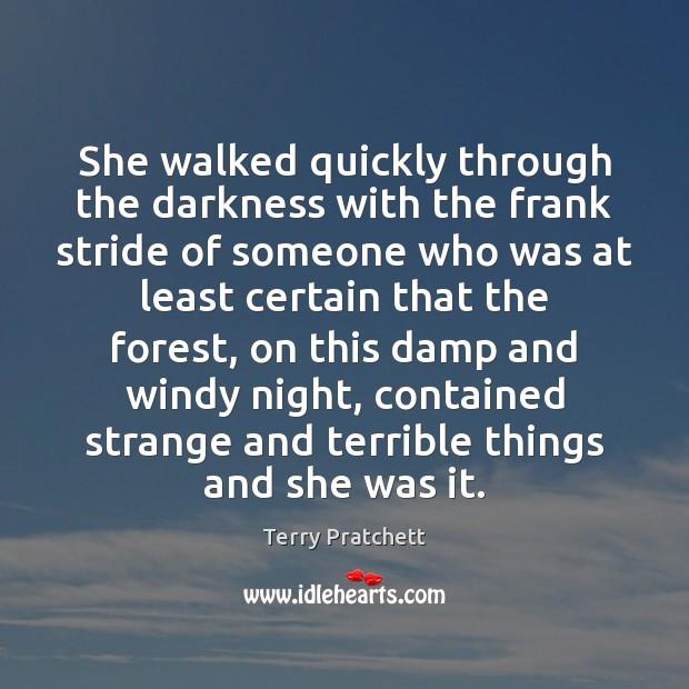 She walked quickly through the darkness with the frank stride of someone Image