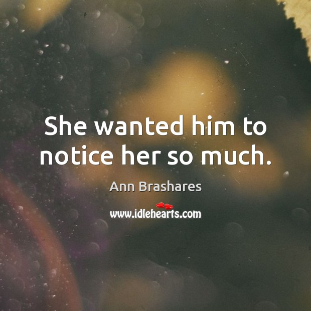 Image, She wanted him to notice her so much.