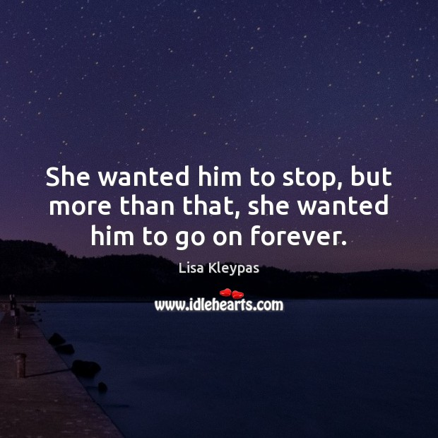 She wanted him to stop, but more than that, she wanted him to go on forever. Image