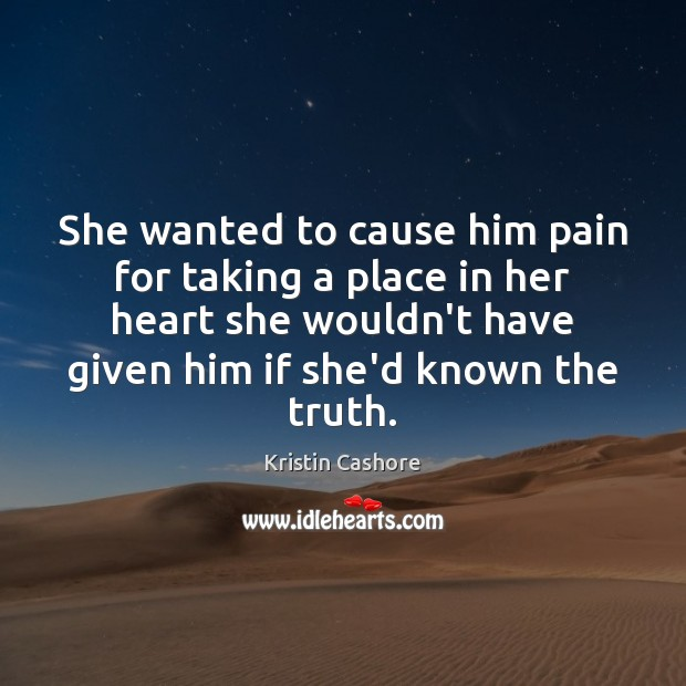 She wanted to cause him pain for taking a place in her Kristin Cashore Picture Quote