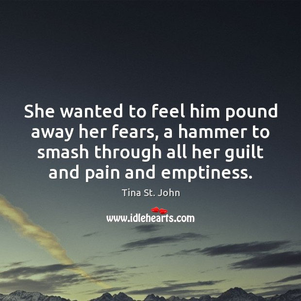 She wanted to feel him pound away her fears, a hammer to Image