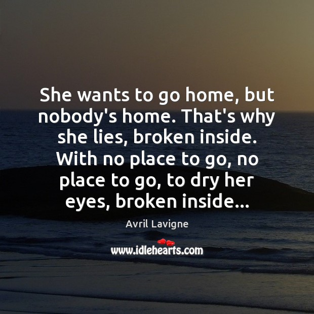 She wants to go home, but nobody's home. That's why she lies, Avril Lavigne Picture Quote