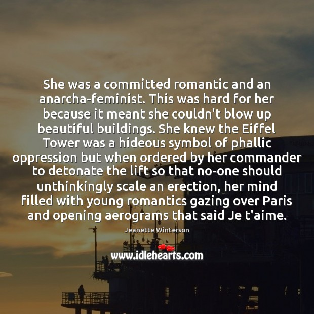 She was a committed romantic and an anarcha-feminist. This was hard for Jeanette Winterson Picture Quote