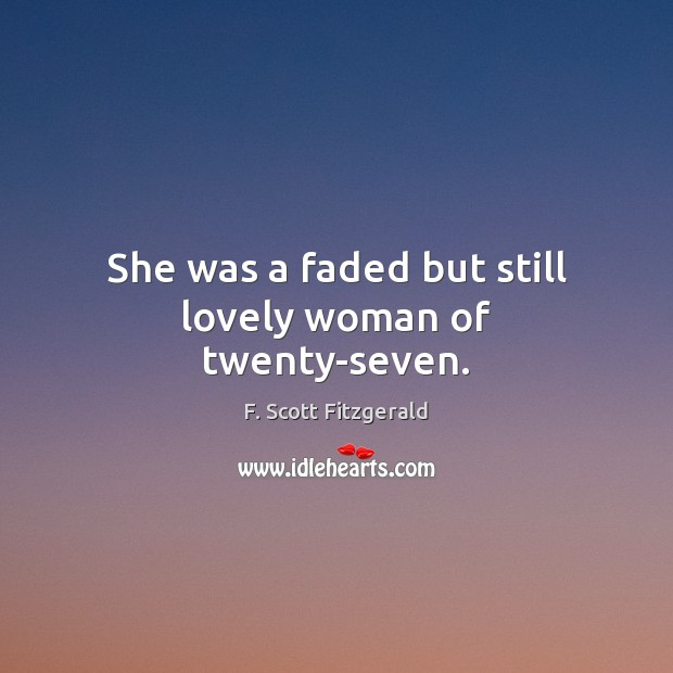 She was a faded but still lovely woman of twenty-seven. Image