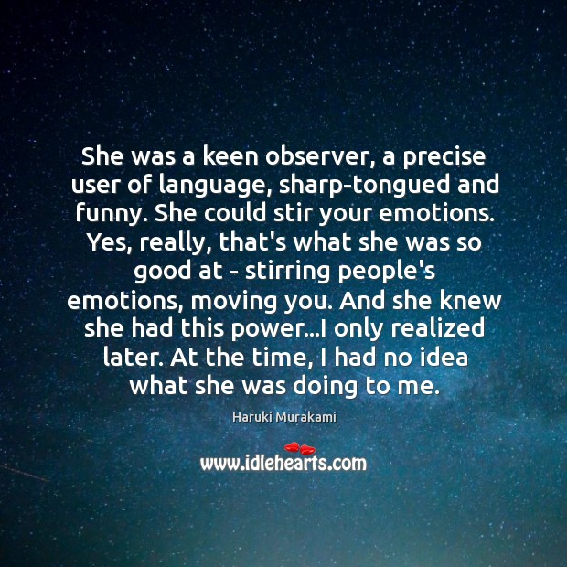 She was a keen observer, a precise user of language, sharp-tongued and Image