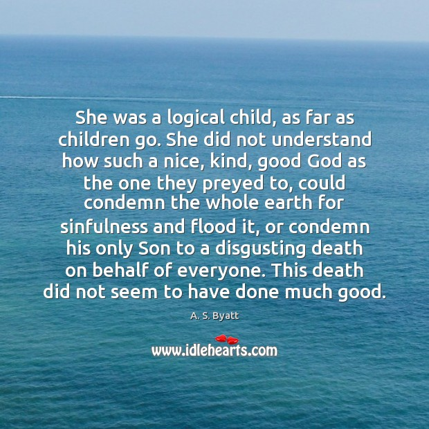 She was a logical child, as far as children go. She did Image
