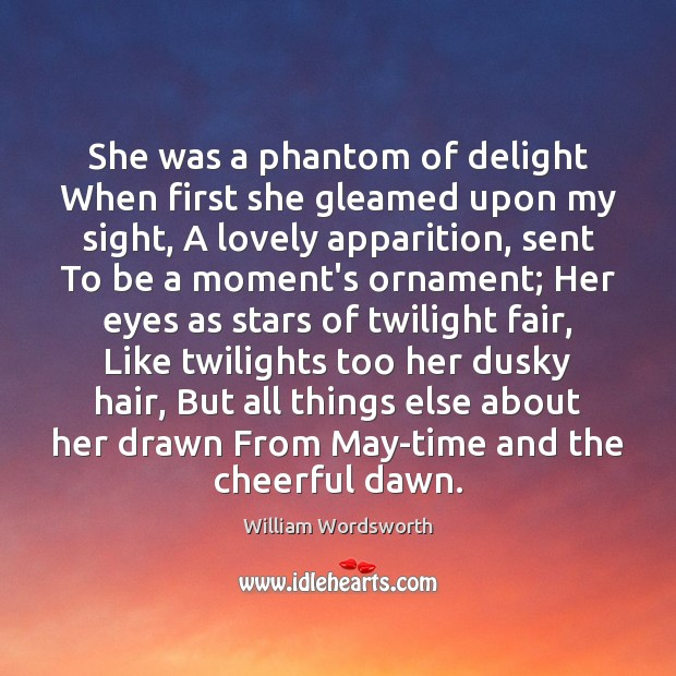 She was a phantom of delight When first she gleamed upon my William Wordsworth Picture Quote
