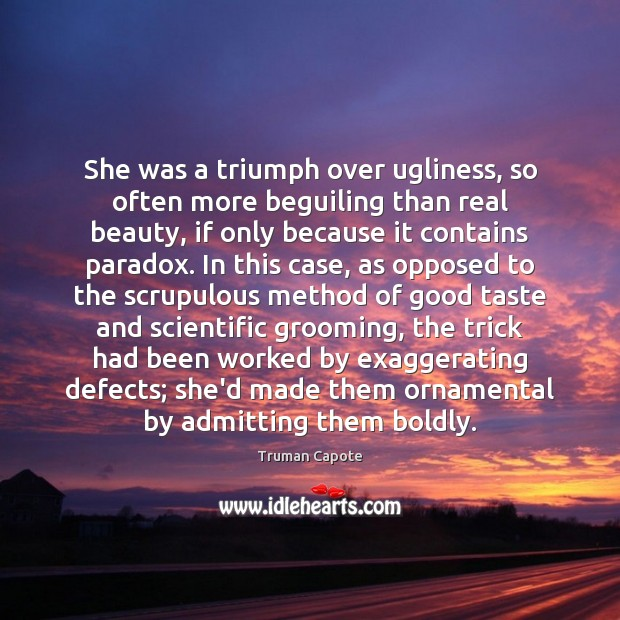 She was a triumph over ugliness, so often more beguiling than real Image