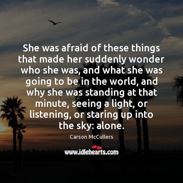 She was afraid of these things that made her suddenly wonder who Image