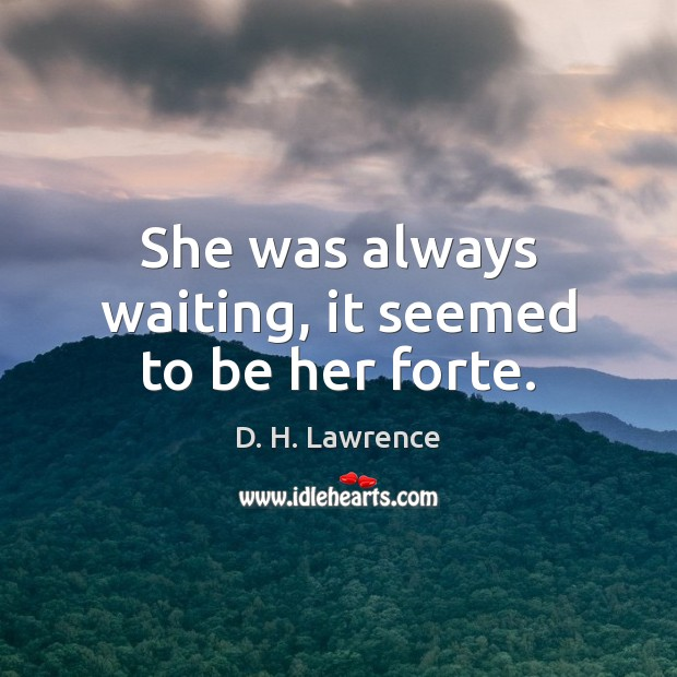 She was always waiting, it seemed to be her forte. Image