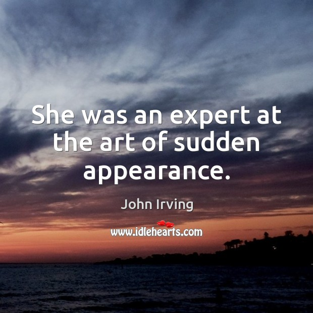She was an expert at the art of sudden appearance. Image