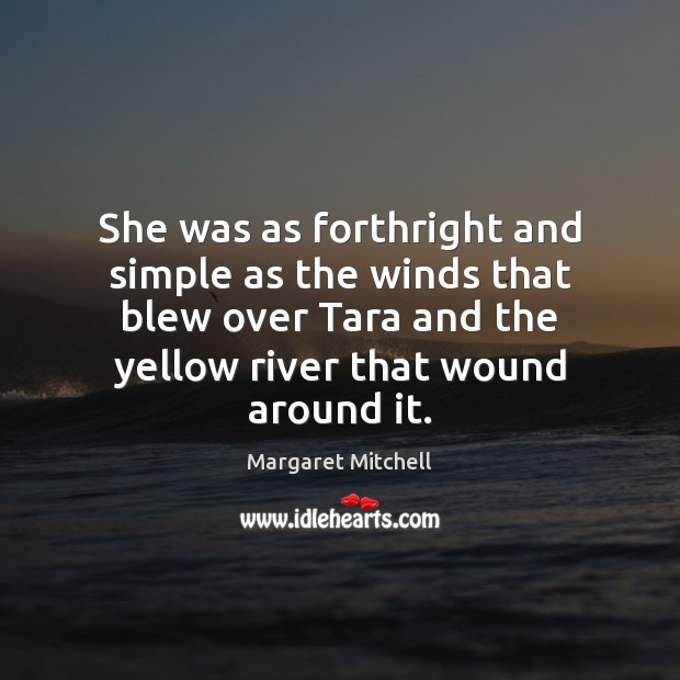She was as forthright and simple as the winds that blew over Margaret Mitchell Picture Quote