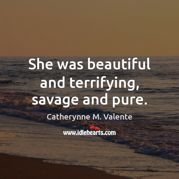 She was beautiful and terrifying, savage and pure. Image