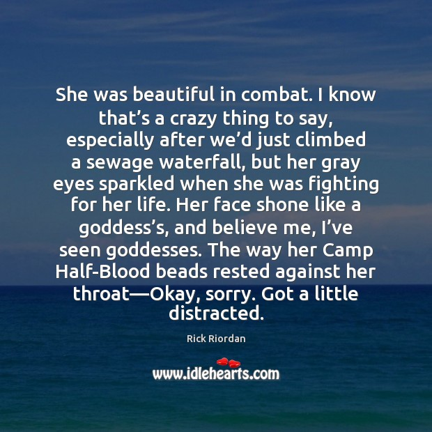 She was beautiful in combat. I know that's a crazy thing Image