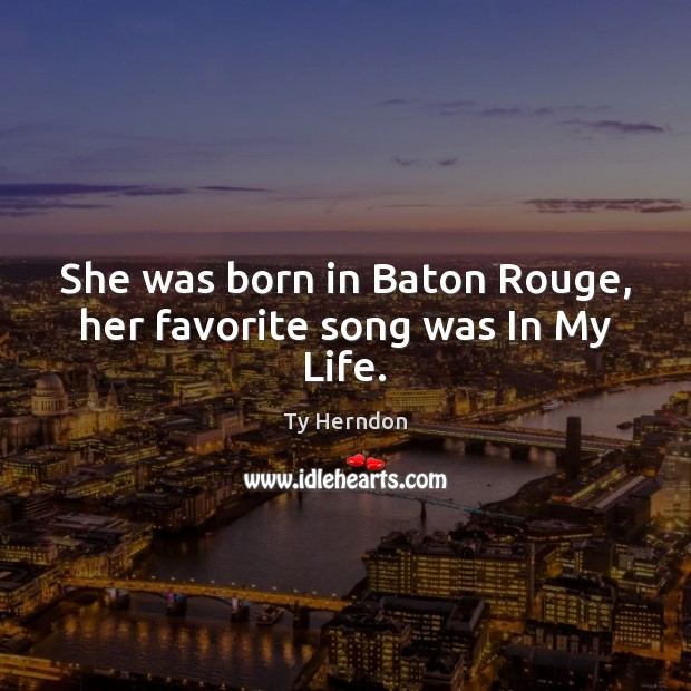 Image, She was born in Baton Rouge, her favorite song was In My Life.