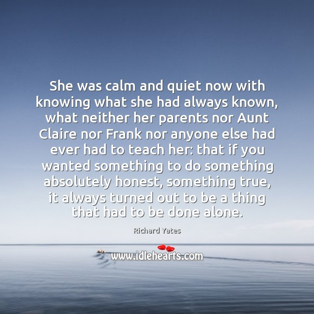 She was calm and quiet now with knowing what she had always Image