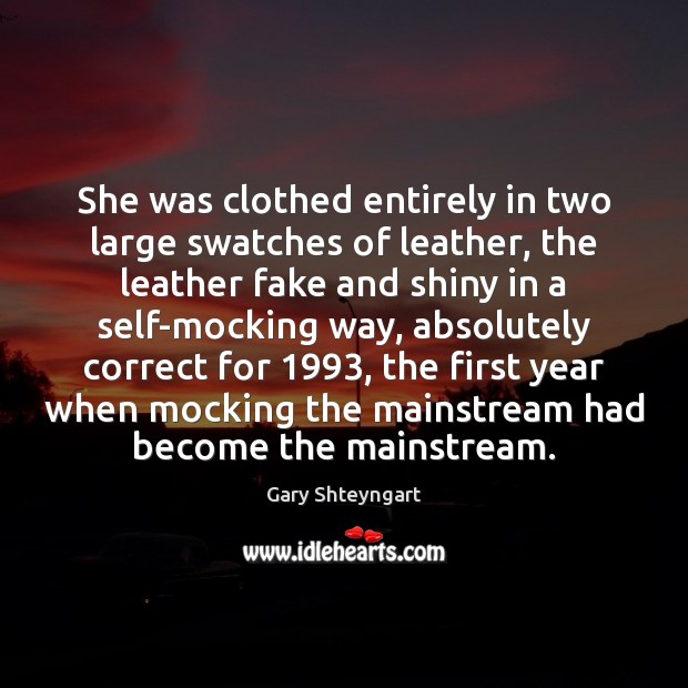 She was clothed entirely in two large swatches of leather, the leather Gary Shteyngart Picture Quote