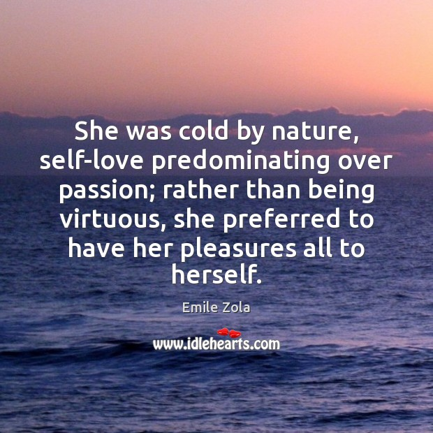 She was cold by nature, self-love predominating over passion; rather than being Image