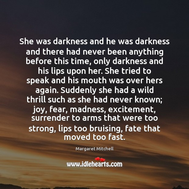 She was darkness and he was darkness and there had never been Margaret Mitchell Picture Quote