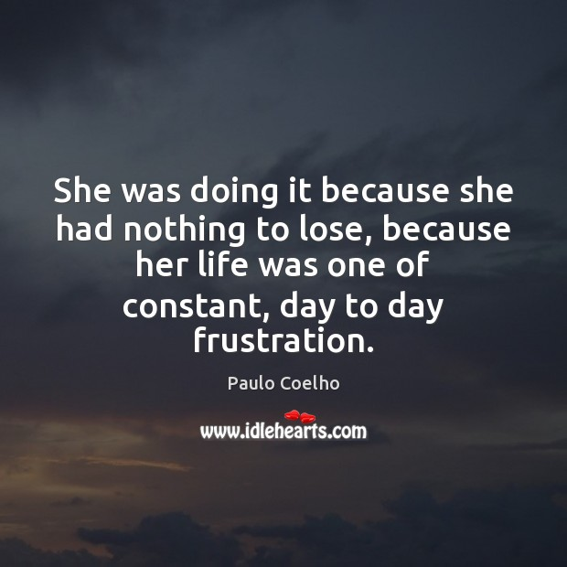 She was doing it because she had nothing to lose, because her Image