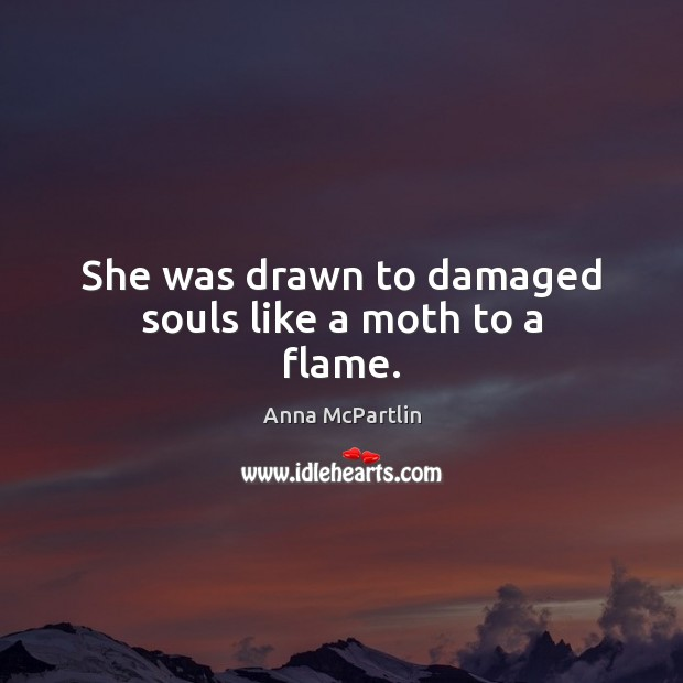 She was drawn to damaged souls like a moth to a flame. Image