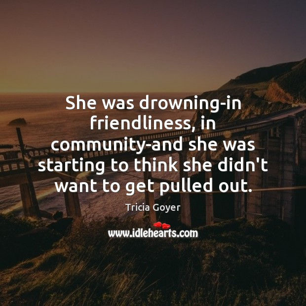 Image, She was drowning-in friendliness, in community-and she was starting to think she