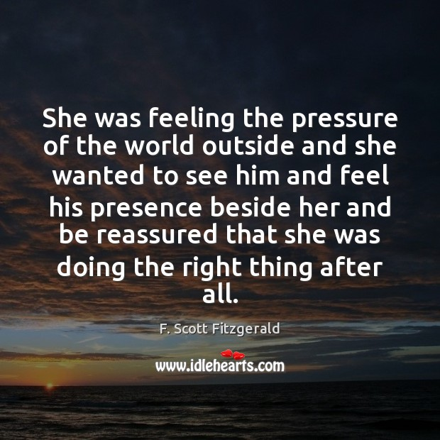 She was feeling the pressure of the world outside and she wanted F. Scott Fitzgerald Picture Quote