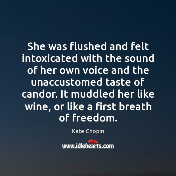She was flushed and felt intoxicated with the sound of her own Image