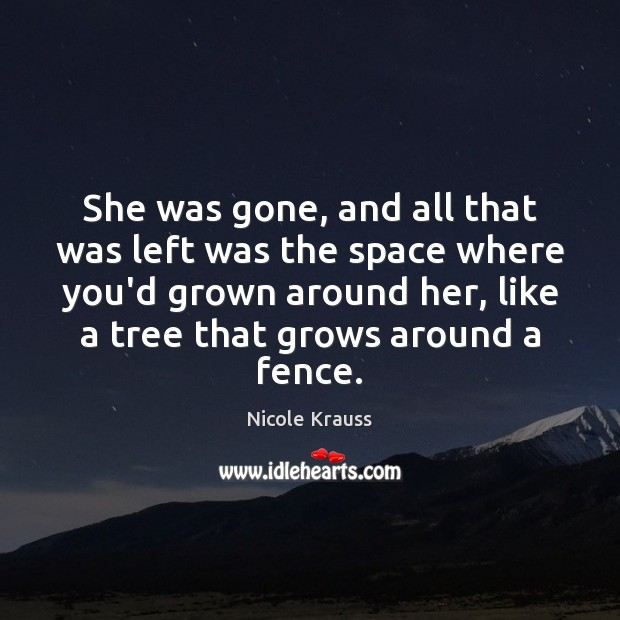 She was gone, and all that was left was the space where Nicole Krauss Picture Quote