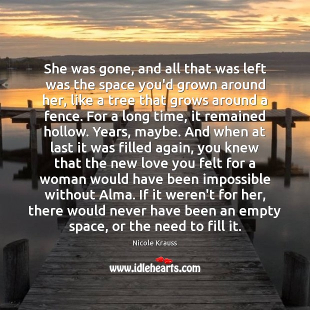 She was gone, and all that was left was the space you'd Nicole Krauss Picture Quote