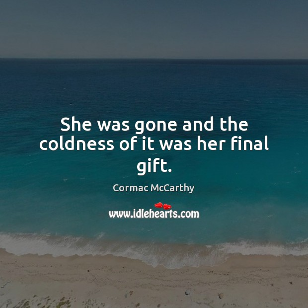 Image, She was gone and the coldness of it was her final gift.