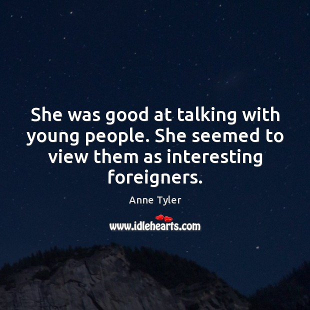 She was good at talking with young people. She seemed to view Anne Tyler Picture Quote