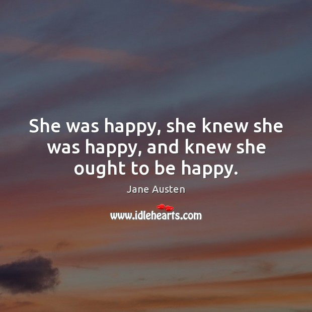 She was happy, she knew she was happy, and knew she ought to be happy. Image