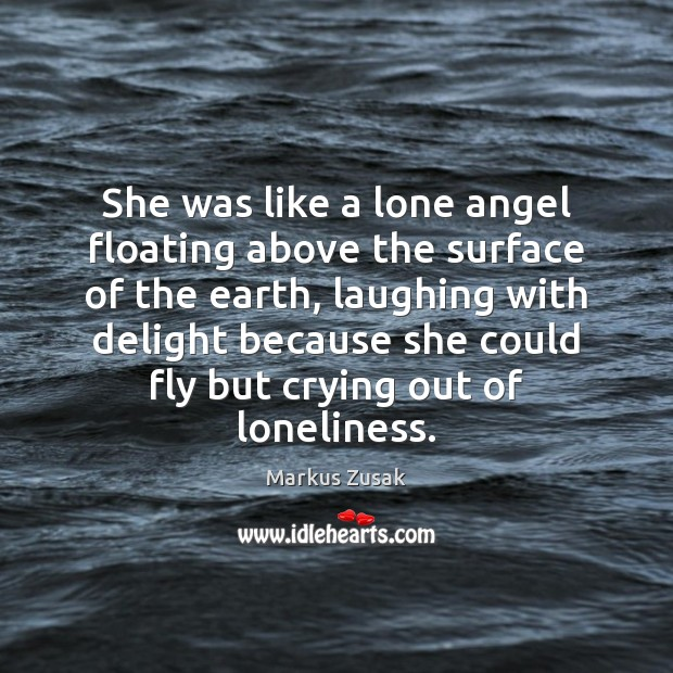 She was like a lone angel floating above the surface of the Markus Zusak Picture Quote