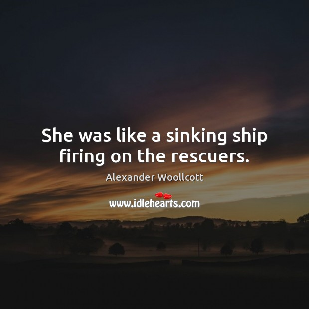 Image, She was like a sinking ship firing on the rescuers.