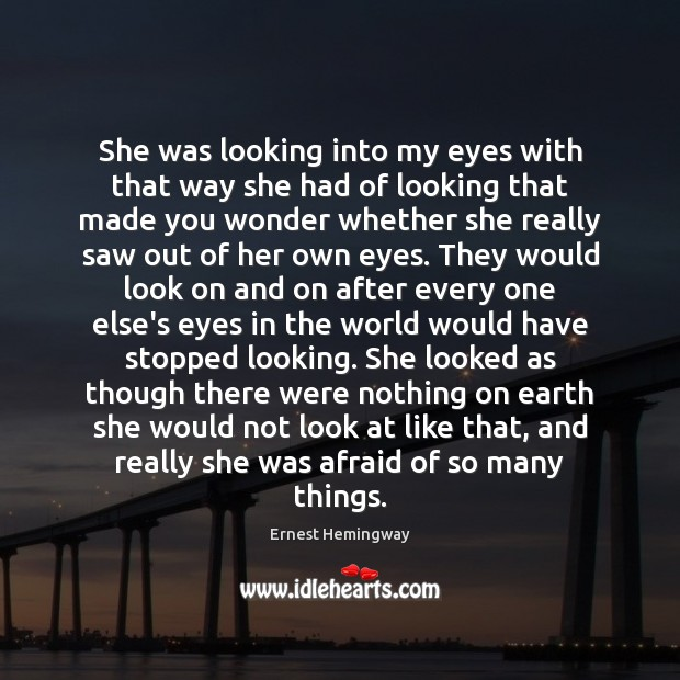 She was looking into my eyes with that way she had of Ernest Hemingway Picture Quote