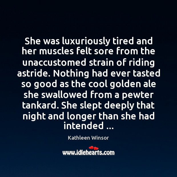 She was luxuriously tired and her muscles felt sore from the unaccustomed Image