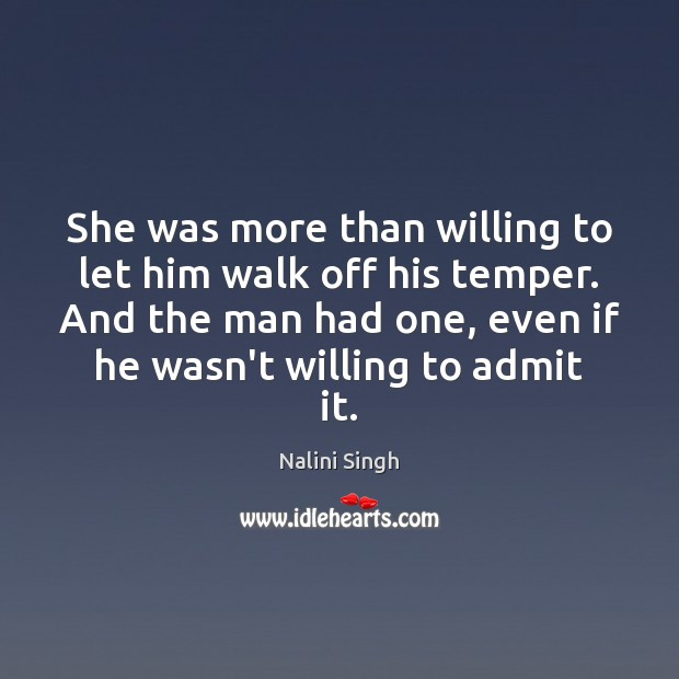 She was more than willing to let him walk off his temper. Image