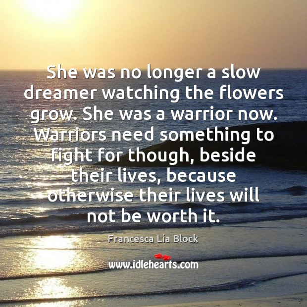 She was no longer a slow dreamer watching the flowers grow. She Image