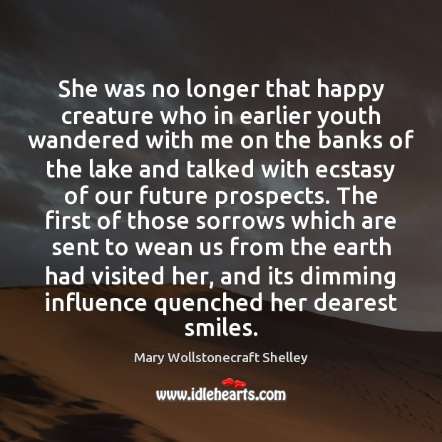 She was no longer that happy creature who in earlier youth wandered Mary Wollstonecraft Shelley Picture Quote