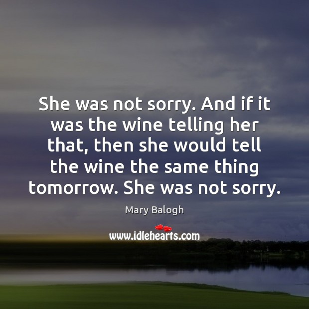 She was not sorry. And if it was the wine telling her Image