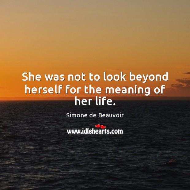 She was not to look beyond herself for the meaning of her life. Image