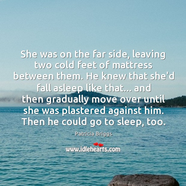 She was on the far side, leaving two cold feet of mattress Image