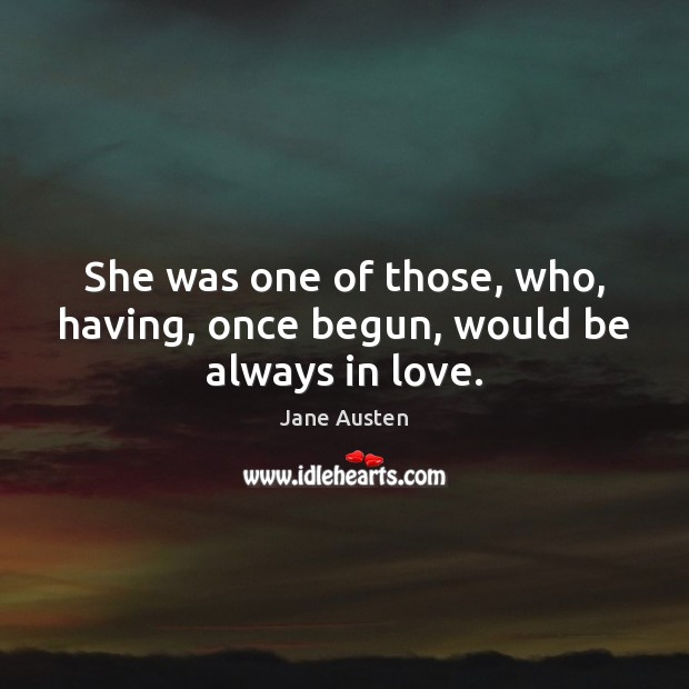 Image, She was one of those, who, having, once begun, would be always in love.