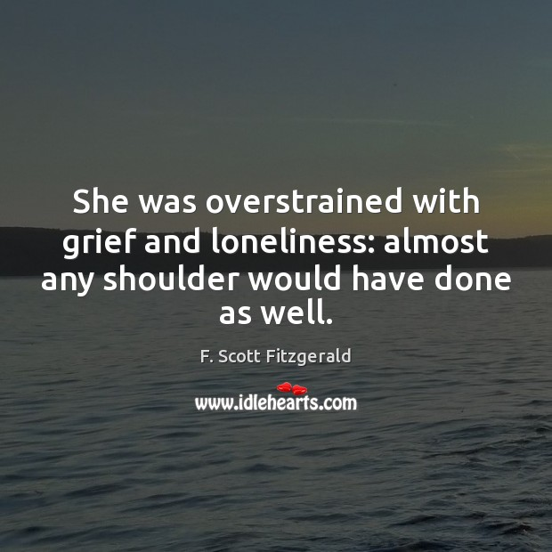 Image, She was overstrained with grief and loneliness: almost any shoulder would have