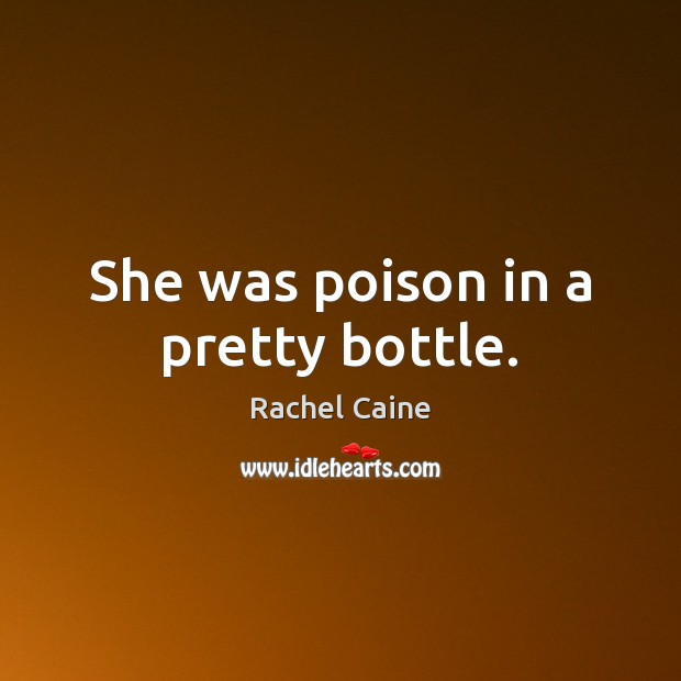 She was poison in a pretty bottle. Rachel Caine Picture Quote