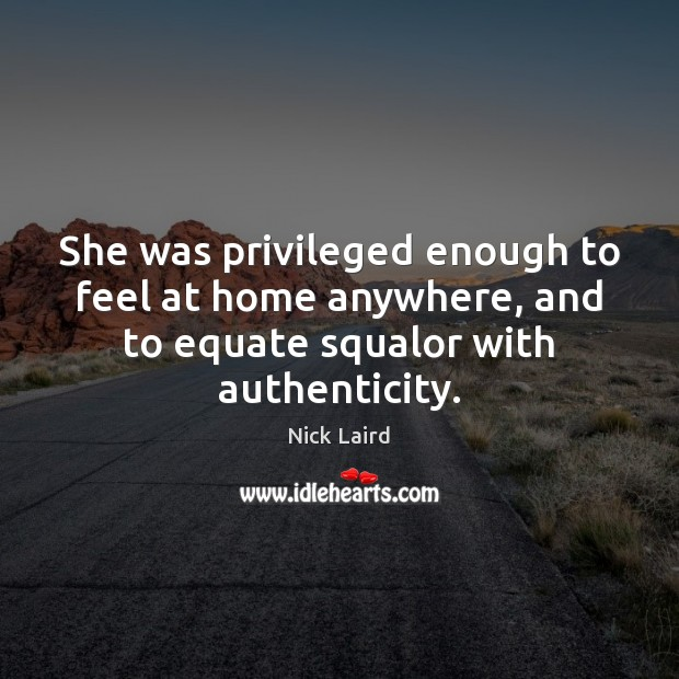 She was privileged enough to feel at home anywhere, and to equate Image