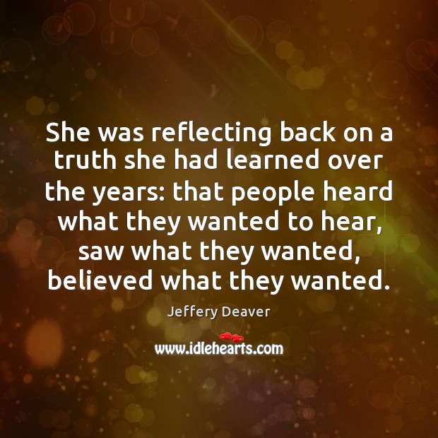 She was reflecting back on a truth she had learned over the Jeffery Deaver Picture Quote