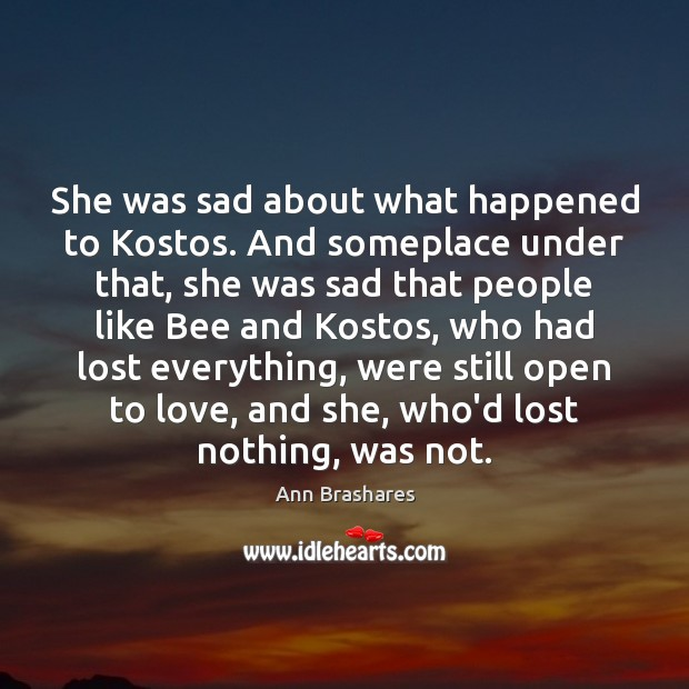Image, She was sad about what happened to Kostos. And someplace under that,